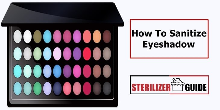 how to sanitize eyeshadow