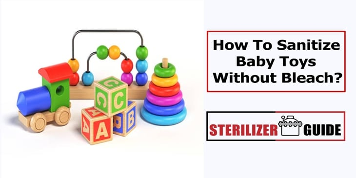How to Sanitize Baby Toys Without Bleach